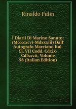 I Diarii Di Marino Sanuto: (Mccccxcvi-Mdxxxiii) Dall` Autografo Marciano Ital. Cl. VII Codd. Cdxix-Cdlxxvii, Volume 58 (Italian Edition)