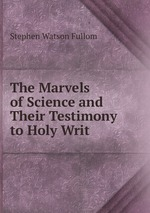 The Marvels of Science and Their Testimony to Holy Writ