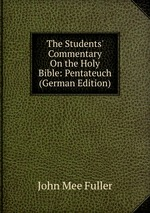 The Students` Commentary On the Holy Bible: Pentateuch (German Edition)