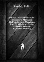 I Diarii Di Marino Sanuto: (Mccccxcvi-Mdxxxiii) Dall` Autografo Marciano Ital. Cl. VII Codd. Cdxix-Cdlxxvii, Volume 8 (Italian Edition)