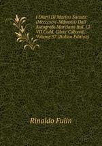 I Diarii Di Marino Sanuto: (Mccccxcvi-Mdxxxiii) Dall` Autografo Marciano Ital. Cl. VII Codd. Cdxix-Cdlxxvii, Volume 57 (Italian Edition)