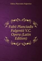 Fabii Planciadis Fulgentii V.C. Opera (Latin Edition)