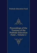 Proceedings of the Trustees of the Peabody Education Fund ., Volume 2