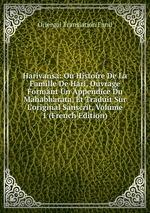 Harivansa: Ou Histoire De La Famille De Hari, Ouvrage Formant Un Appendice Du Mahabharata, Et Traduit Sur L`original Sanscrit, Volume 1 (French Edition)