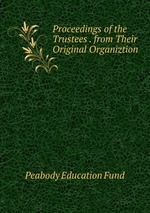 Proceedings of the Trustees . from Their Original Organiztion