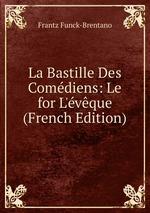 La Bastille Des Comdiens: Le for L`vque (French Edition)
