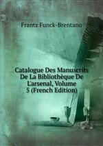 Catalogue Des Manuscrits De La Bibliothque De L`arsenal, Volume 5 (French Edition)