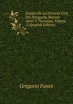 Ensayo De La Historia Civil Del Paraguay, Buenos-Ayres Y Tucuman, Volume 2 (Spanish Edition)