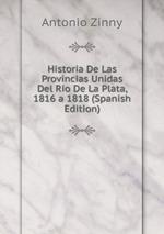 Historia De Las Provincias Unidas Del Ro De La Plata, 1816 a 1818 (Spanish Edition)