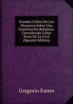 Examen Crtico De Los Discursos Sobre Una Constitucin Religiosa: Considerada Como Parte De La Civil (Spanish Edition)