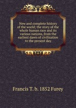 New and complete history of the world; the story of the whole human race and its various nations, from the earliest dawn of civilization to the present day