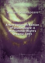 A New Variorum Edition of Shakespeare: A Midsummer Night`s Dreame. 1895