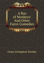 A Box of Monkeys: And Other Farce-Comedies