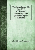 The Lansdowne Ms (No. 851) of Chaucer`s Canterury Tales (Middle English Edition)