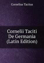 Cornelii Taciti De Germania (Latin Edition)