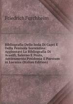 Bibliografia Della Isola Di Capri E Della Penisola Sorrentina: Aggiuntavi La Bibliografia Di Araalfi, Salerno E Pesto, Antienmenta Posidonia E Paestum in Lucania (Italian Edition)