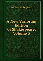 A New Variorum Edition of Shakespeare, Volume 3