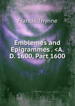 Emblemes and Epigrammes . <A.D. 1600, Part 1600