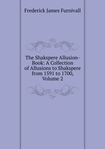 The Shakspere Allusion-Book: A Collection of Allusions to Shakspere from 1591 to 1700, Volume 2