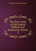 The Percy Folio of Old English Ballads and Romances, Volume 3