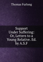 Support Under Suffering: Or, Letters to a Young Relative. Ed. by A.S.F
