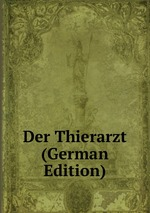 Der Thierarzt (German Edition)