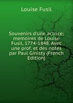 Souvenirs d`une actrice; memoires de Louise Fusil, 1774-1848. Avec une prof. et des notes par Paul Ginisty (French Edition)