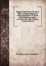 Magistri Salernitani Nondum Editi: Catalogo Ragionato Della Esposizione Di Storia Della Medicina Aperta in Torino Nel 1898, Volume 1 (Latin Edition)