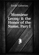 Monsieur Lecoq: & the Honor of the Name, Part 1