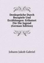 Denksprche Durch Beyspiele Und Erzhlungen: Erlutert Fr Die Jugend (German Edition)