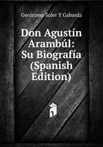 Don Agustn Arambl: Su Biografa (Spanish Edition)