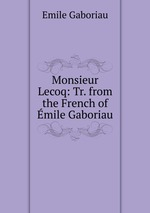 Monsieur Lecoq: Tr. from the French of mile Gaboriau