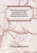 The Seven-Branched Candlestick: The Schooldays of the Young American Jew