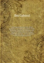The Improvement of the Moral Qualities: An Ethical Treatise of the Eleventh Century by Solomon Ibn Gabirol, Printed from an Unique Arabic Manuscript, . in the History of the Development of Je