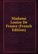 Madame Louise De France (French Edition)