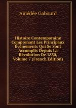 Histoire Contemporaine Comprenant Les Principaux vnements Qui Se Sont Accomplis Depuis La Rvolution De 1830, Volume 7 (French Edition)