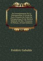 De L`enseignement De La Thrapeutique L`cole De Paris (Examen Du Trait De Thrapeutique Et De Matire Mdicale De Mm. Trousseau Et Pidoux.) (French Edition)