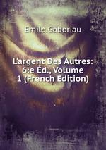 L`argent Des Autres: 6:e d., Volume 1 (French Edition)