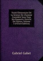 Trait lmentaire De La Science De L`homme Considr Sous Tous Ses Rapports: Enrichi De Figures, Volume 3 (French Edition)
