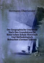 Der Geographische Unterricht Nach Den Grundstzen De Ritter`schen Schule Historisch Und Methodologisch Beleuchtet (German Edition)