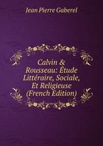 Calvin & Rousseau: tude Littraire, Sociale, Et Religieuse (French Edition)