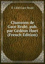 Chansons de Gace Brul, pub. par Gdon Huet (French Edition)