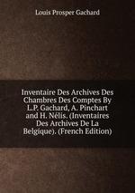 Inventaire Des Archives Des Chambres Des Comptes By L.P. Gachard, A. Pinchart and H. Nlis. (Inventaires Des Archives De La Belgique). (French Edition)