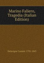 Marino Faliero, Tragedia (Italian Edition)