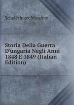 Storia Della Guerra D`ungaria Negli Anni 1848 E 1849 (Italian Edition)