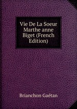 Vie De La Soeur Marthe anne Biget (French Edition)
