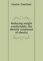 Reducing weight comfortably; the dietetic treatment of obesity