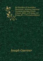 De Fructibus Et Seminibus Plantarum: Accedunt Seminum Centuriae Quinque Priorie (Clxxxii, 384 P., 6 P. Index, 1 P. Errata, Pl. 1-79) (Latin Edition)