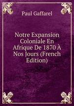 Notre Expansion Coloniale En Afrique De 1870 Nos Jours (French Edition)
