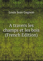 A travers les champs et les bois (French Edition)